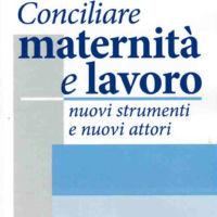 Conciliarfe Maternità e lavoro una pubblicazione della Fondazione Turati